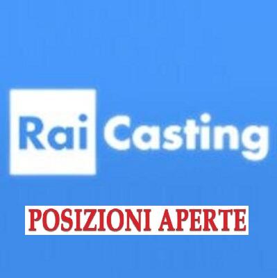 Casting Rai: diverse posizioni aperte