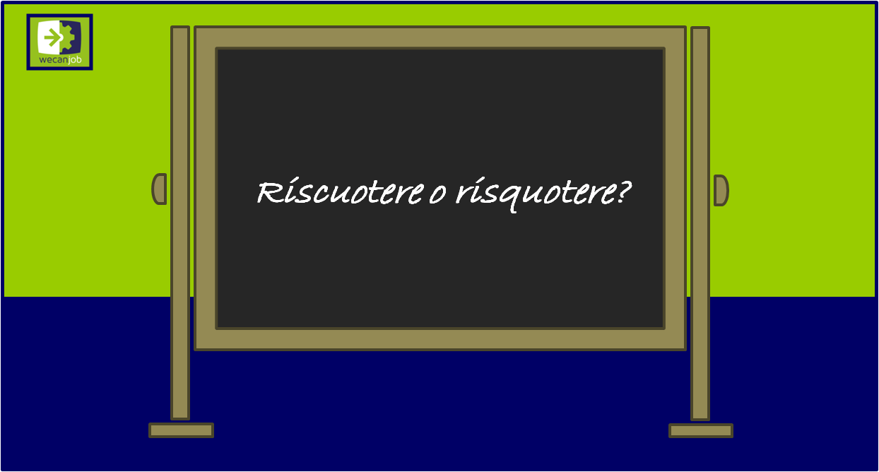 Risquotere o riscuotere?