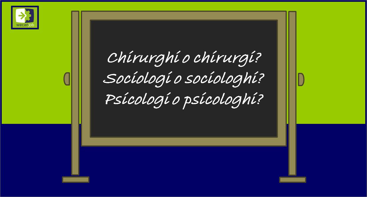 Chirurghi o chirurgi? Sociologi o sociologhi? Psicologi o psicologhi?