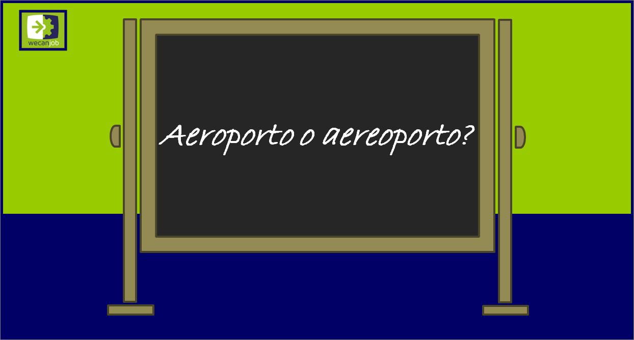 Aeroporto o aereoporto?