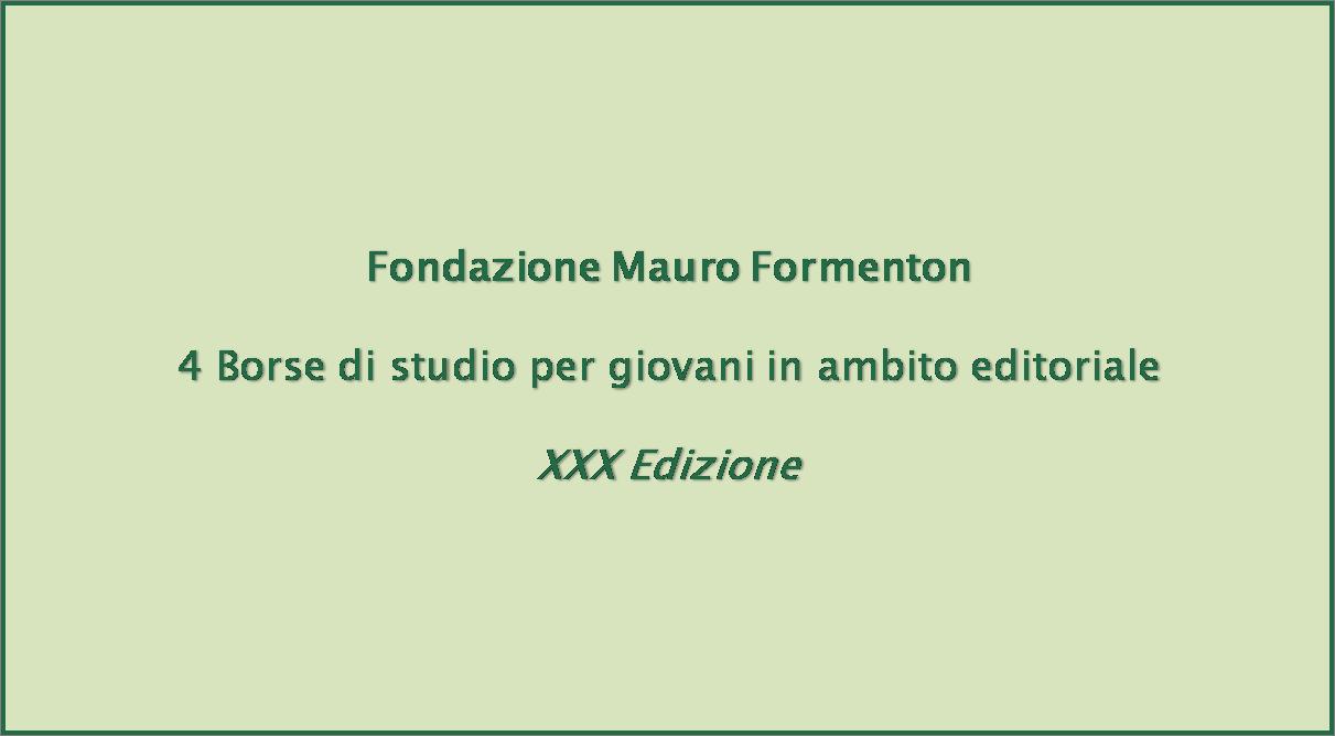 Fondazione Mauro Formenton - 4 Borse di studio da 14.000 euro per giovani in ambito editoriale
