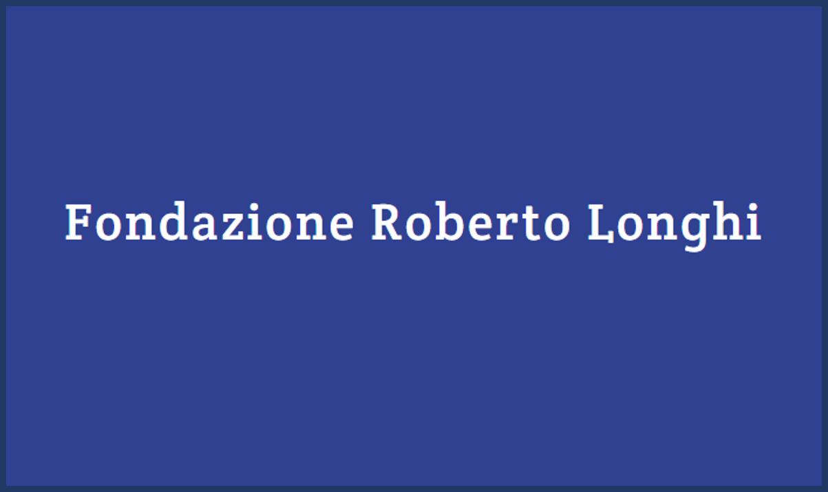 Fondazione Roberto Longhi: Borse di studio per laureati con tesi in Storia dell'arte